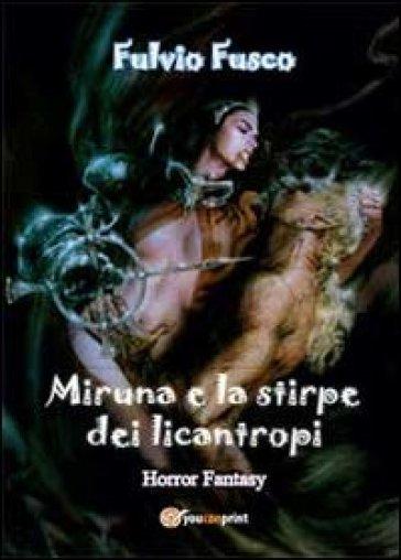Miruna e la stirpe dei licantropi - Fulvio Fusco |