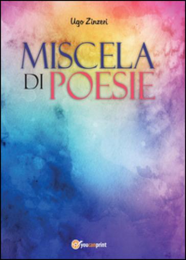 Miscela di poesie - Ugo Zinzeri  