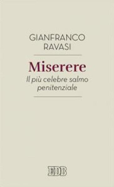 Miserere. Il più celebre salmo penitenziale - Gianfranco Ravasi  
