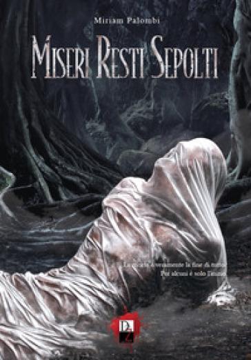 Miseri resti sepolti - Miriam Palombi  