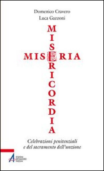 Miseria e misericordia. Celebrazioni penitenziali e del sacramento dell'unzione - Domenico Cravero |