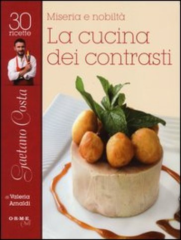 Miseria e nobiltà. Gaetano Costa, la cucina dei contrasti - Valeria Arnaldi |
