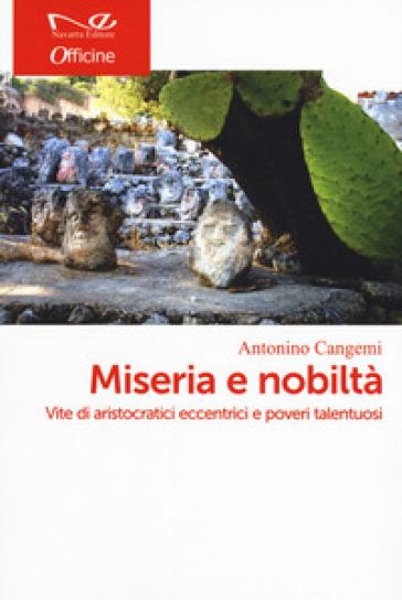 Miseria e nobiltà in Sicilia. Vite di aristocratici eccentrici e poveri talentuosi - Antonino Cangemi | Thecosgala.com