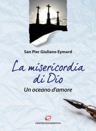 La Misericordia di Dio. Un oceano d'amore - Pier Giuliano Eymard |