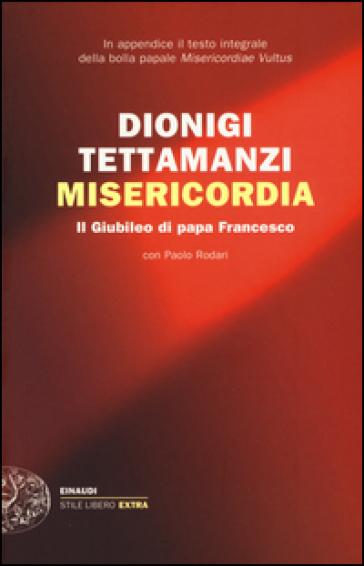 Misericordia. Il Giubileo di papa Francesco - Dionigi Tettamanzi | Ericsfund.org