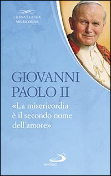 La «Misericordia è il secondo nome dell'amore» - Giovanni Paolo II (papa)   Rochesterscifianimecon.com