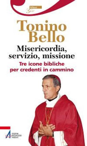 Misericordia, servizio, missione. Tre icone bibliche per credenti in cammino - Antonio Bello pdf epub