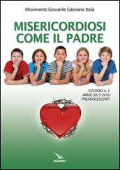 Misericordiosi come il padre. 2.Preadolescenti