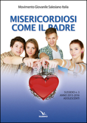 Misericordiosi come il padre. 3.Adolescenti