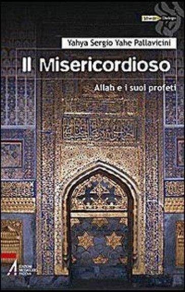 Il Misericordioso. Allah e i suoi profeti - Yahya Sergio Yahe Pallavicini  