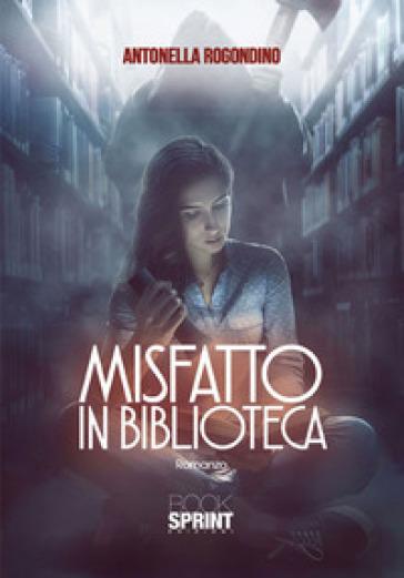 Misfatto in biblioteca - Antonella Rogondino |