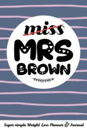Miss Mrs Brown Super-Simple Weight Loss Planner & Journal