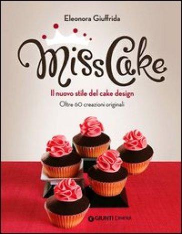 Miss cake. Il nuovo stile del cake design. Oltre 60 progetti originali - Eleonora Giuffrida | Jonathanterrington.com