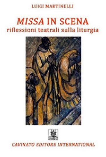 Missa in scena. Riflessioni teatrali sulla liturgia - Luigi Martinelli |