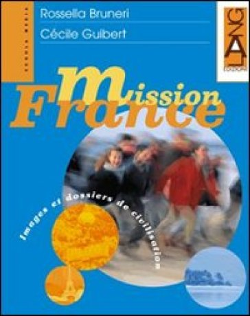 Mission France. Dossiers de civilisation. Con espansione online. Per la Scuola media (2 vol.)