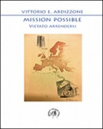 Mission possible. Vietato arrendersi - Vittorio E. Ardizzone pdf epub