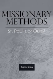 Missionary Methods: St. Paul s or Ours?