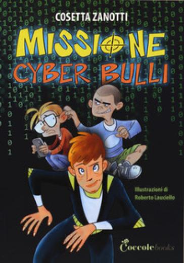 Missione cyber bulli - Cosetta Zanotti | Rochesterscifianimecon.com