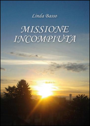 Missione incompiuta - Linda Basso  