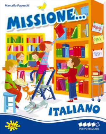 Missione italiano... Per potenziare - Marcella Papeschi |