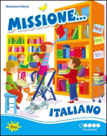 Missione... italiano. Per iniziare. Per la Scuola elementare