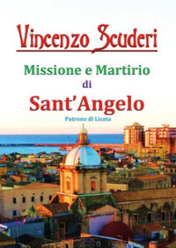 Missione e martirio di sant'Angelo patrono di Licata - Vincenzo Scuderi |