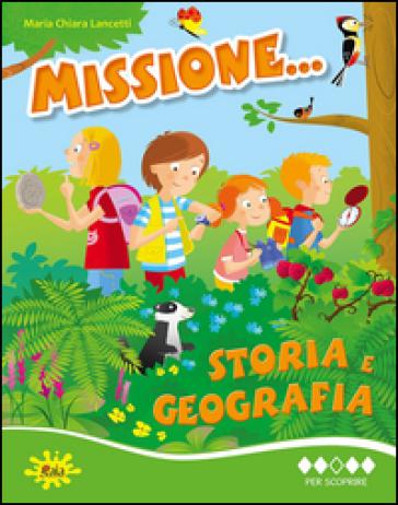 Missione... storia e geografia. Per la Scuola elementare. 3. - M. Chiara Lancetti |