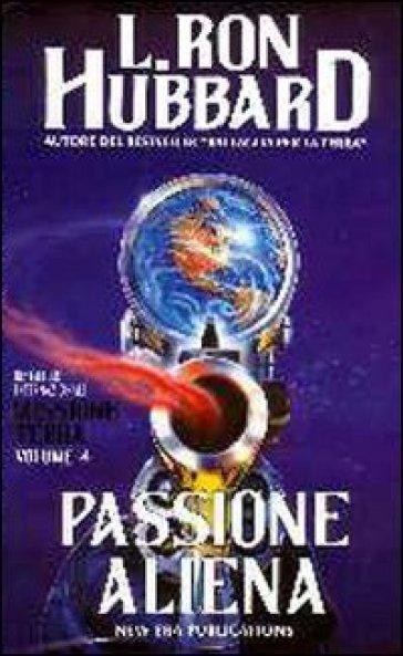 Missione terra. 4.Passione aliena - L. Ron Hubbard | Rochesterscifianimecon.com