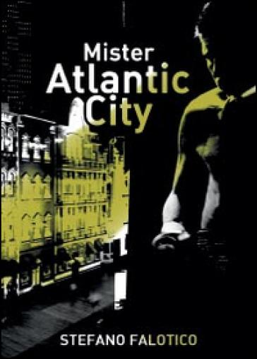 Mister Atlantic City - Stefano Falotico |