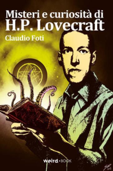Misteri e curiosità di H.P. Lovecraft - Claudio Foti  
