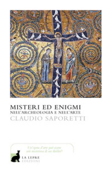 Misteri ed enigmi nell'archeologia e nell'arte - Claudio Saporetti | Ericsfund.org