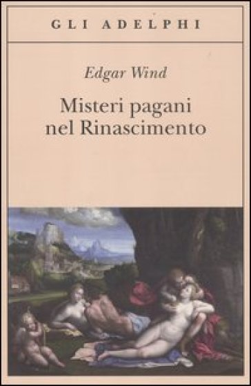 Misteri pagani nel Rinascimento - Edgar Wind |