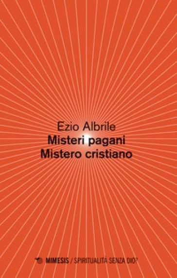 Misteri pagani, mistero cristiano - Ezio Albrile   Thecosgala.com