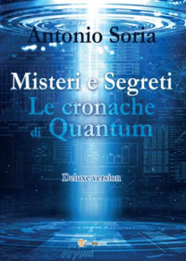Misteri e segreti. Le cronache di Quantum. Deluxe version - Antonio Soria |
