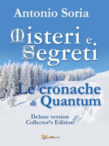 Misteri e segreti. Le cronache di Quantum. Collector's edition. Deluxe version - Antonio Soria |