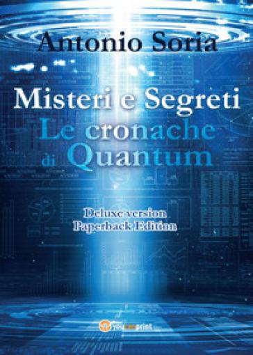 Misteri e segreti. Le cronache di Quantum. Paperback edition. Deluxe edition - Antonio Soria |