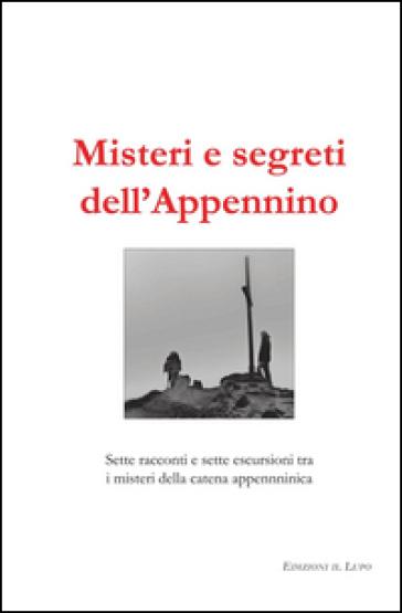 Misteri e segreti dell'Appennino. Sette racconti e sette escursioni tra i misteri della catena appenninica -  pdf epub