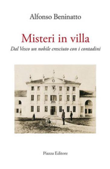 Misteri in villa. Dal Vesco un nobile cresciuto con i contadini - Alfonso Beninatto |