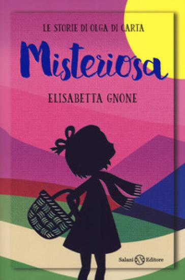 Misteriosa. Le storie di Olga di carta - Elisabetta Gnone |