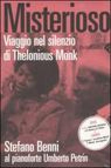 Misterioso. Viaggio nel silenzio di Thelonious Monk. Con DVD - Stefano Benni   Rochesterscifianimecon.com