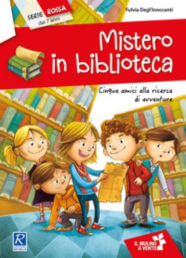 Mistero in biblioteca. Cinque amici alla ricerca di avventure - Fulvia Degl'Innocenti |