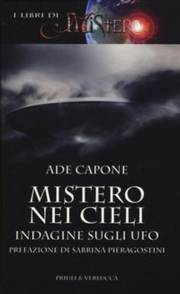 Mistero nei cieli. Indagine sugli UFO - Ade Capone   Rochesterscifianimecon.com