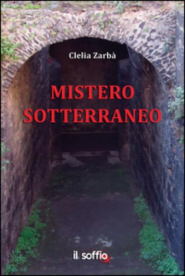 Mistero sotterraneo - Clelia Zarbà |