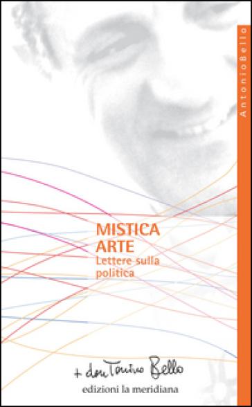 Mistica arte. Lettere sulla politica - Antonio Bello |