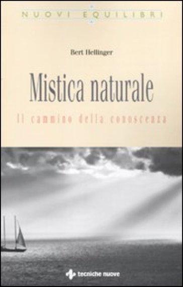 Mistica naturale. Il cammino della conoscenza - Bert Hellinger pdf epub