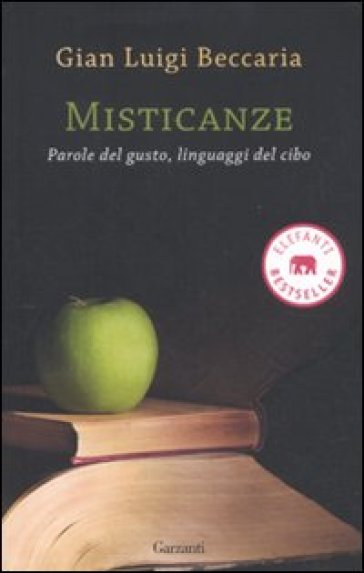 Misticanze. Parole del gusto, linguaggi del cibo - Gian Luigi Beccaria   Rochesterscifianimecon.com