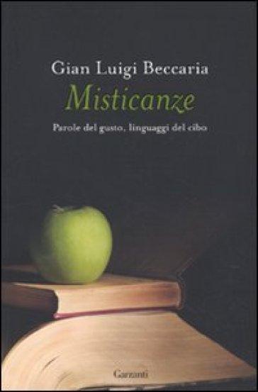 Misticanze. Parole del gusto, linguaggi del cibo - Gian Luigi Beccaria |