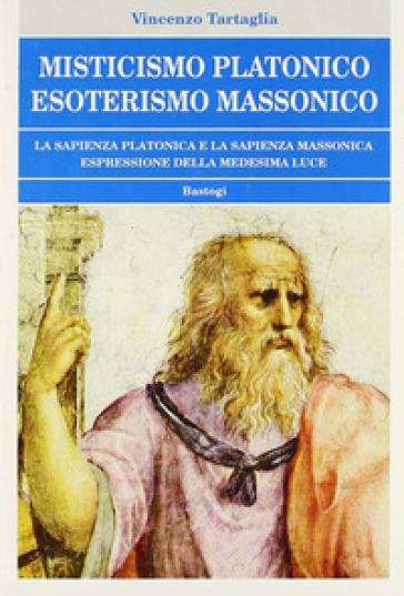 Misticismo platonico esoterismo massonico - Vincenzo Tartaglia | Thecosgala.com
