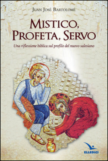 Mistico, profeta, servo. Riflessione biblica sul profilo del nuovo salesiano - Juan J. Bartolomè | Jonathanterrington.com
