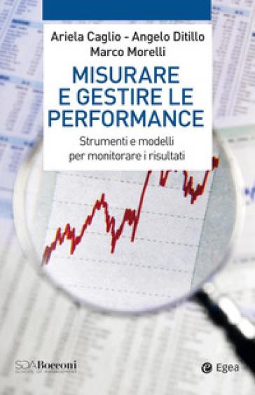 Misurare e gestire le performance. Strumenti e modelli per monitorare i risultati - Ariela Caglio | Thecosgala.com